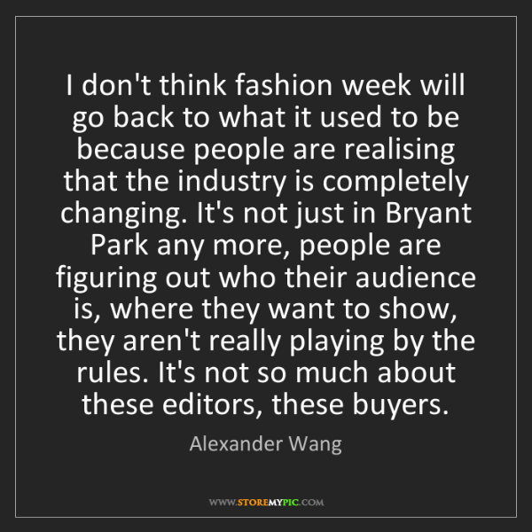 Alexander Wang: I don't think fashion week will go back to what it used...