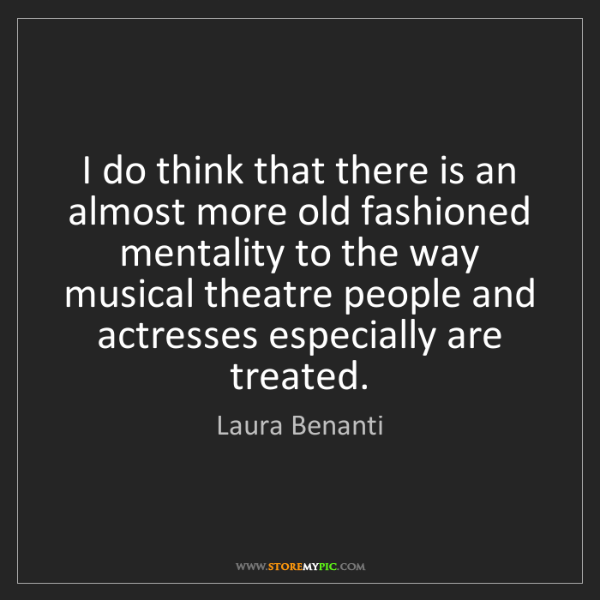 Laura Benanti: I do think that there is an almost more old fashioned...