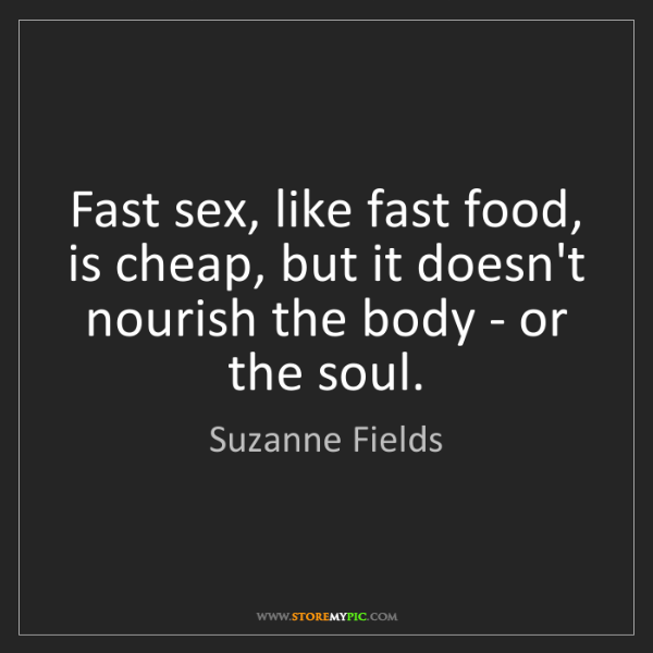 Suzanne Fields: Fast sex, like fast food, is cheap, but it doesn't nourish...