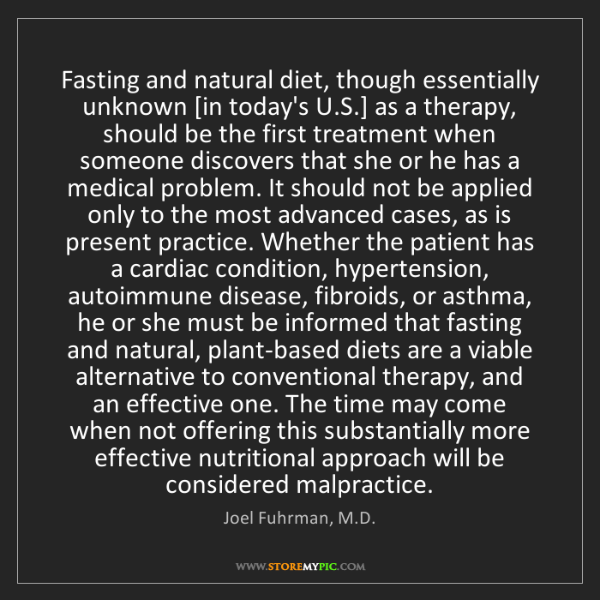 Joel Fuhrman, M.D.: Fasting and natural diet, though essentially unknown...