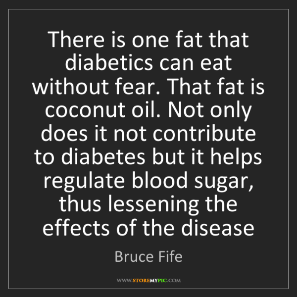 Bruce Fife: There is one fat that diabetics can eat without fear....