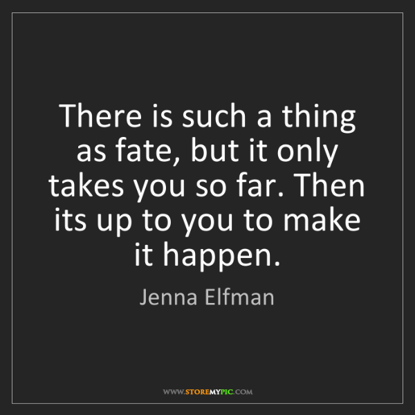 Jenna Elfman: There is such a thing as fate, but it only takes you...