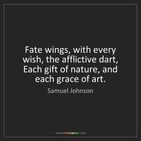 Samuel Johnson: Fate wings, with every wish, the afflictive dart, Each...