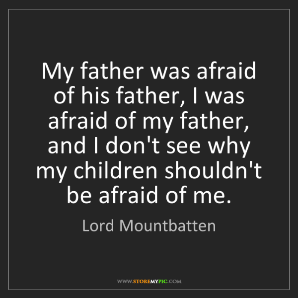 Lord Mountbatten: My father was afraid of his father, I was afraid of my...