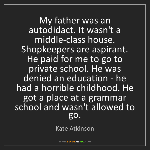 Kate Atkinson: My father was an autodidact. It wasn't a middle-class...