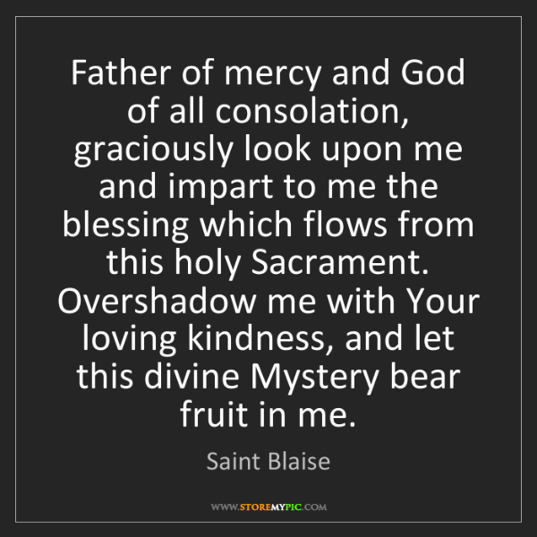 Saint Blaise: Father of mercy and God of all consolation, graciously...