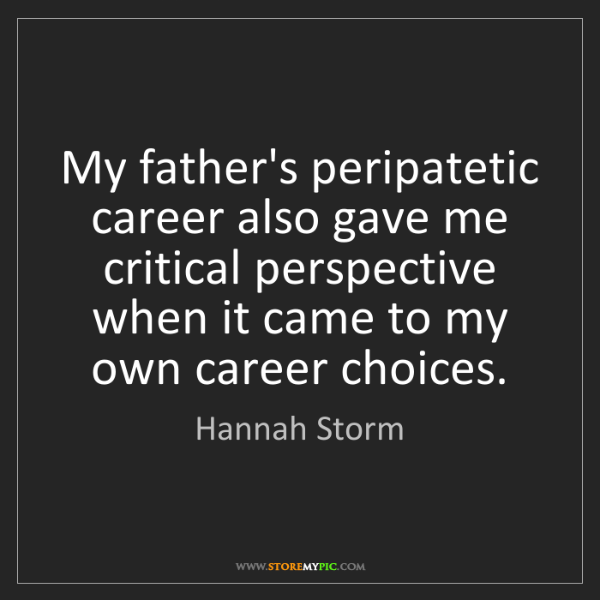 Hannah Storm: My father's peripatetic career also gave me critical...