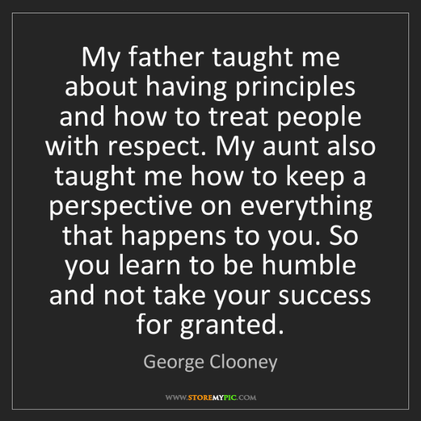 George Clooney: My father taught me about having principles and how to...