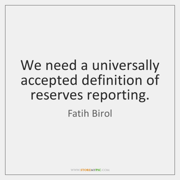 We need a universally accepted definition of reserves reporting.