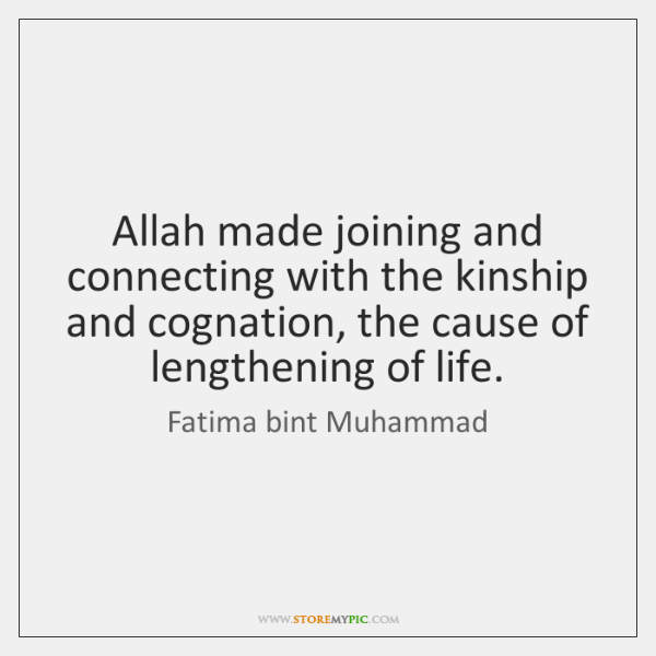 Allah made joining and connecting with the kinship and cognation, the cause ...