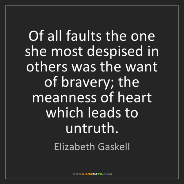 Elizabeth Gaskell: Of all faults the one she most despised in others was...