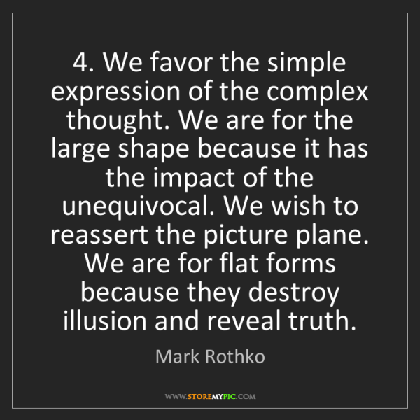 Mark Rothko: 4. We favor the simple expression of the complex thought....