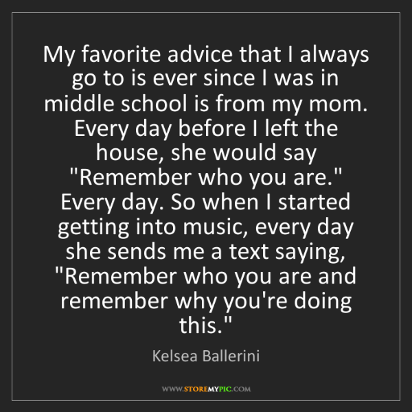 Kelsea Ballerini: My favorite advice that I always go to is ever since...