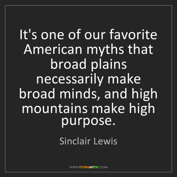 Sinclair Lewis: It's one of our favorite American myths that broad plains...
