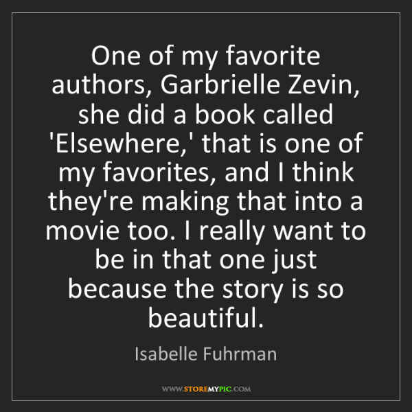 Isabelle Fuhrman: One of my favorite authors, Garbrielle Zevin, she did...