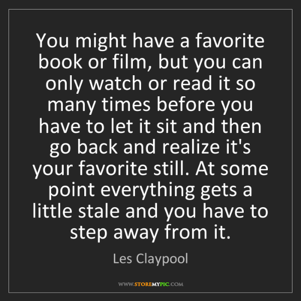 Les Claypool: You might have a favorite book or film, but you can only...