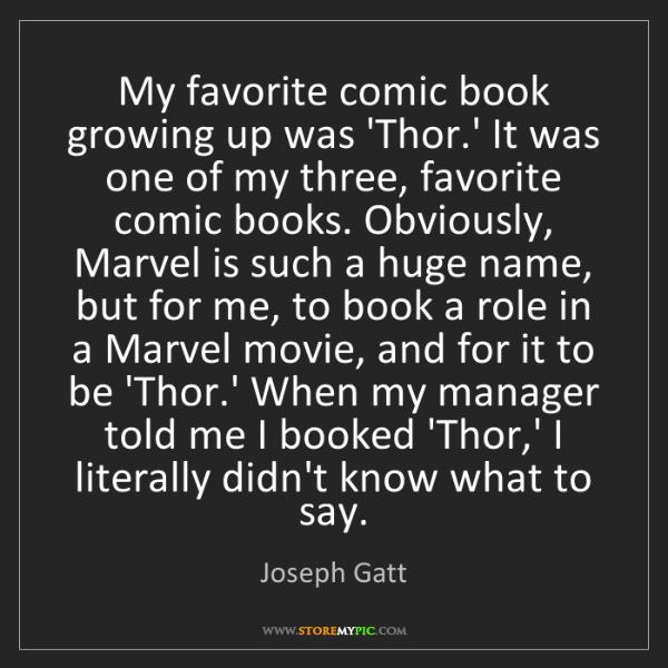 Joseph Gatt: My favorite comic book growing up was 'Thor.' It was...