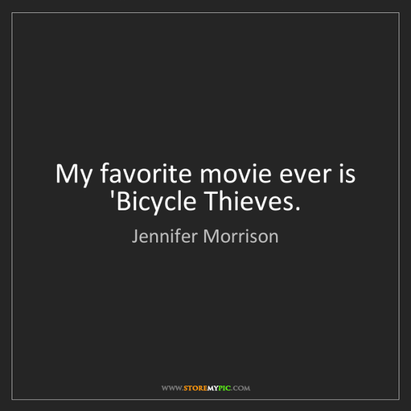 Jennifer Morrison: My favorite movie ever is 'Bicycle Thieves.