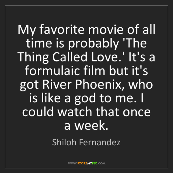 Shiloh Fernandez: My favorite movie of all time is probably 'The Thing...