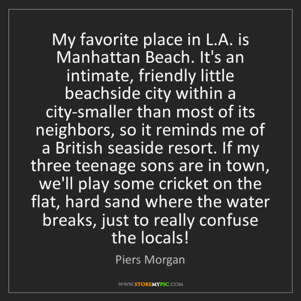 Piers Morgan: My favorite place in L.A. is Manhattan Beach. It's an...