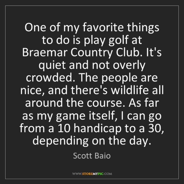Scott Baio: One of my favorite things to do is play golf at Braemar...
