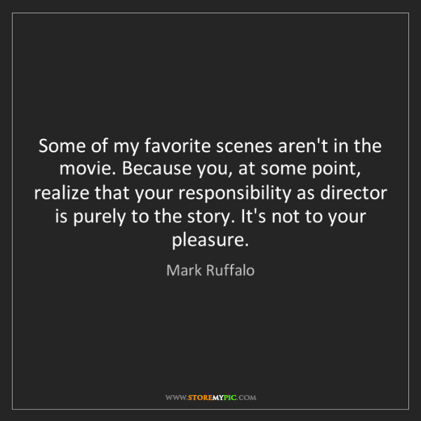 Mark Ruffalo: Some of my favorite scenes aren't in the movie. Because...