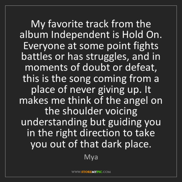 Mya: My favorite track from the album Independent is Hold...