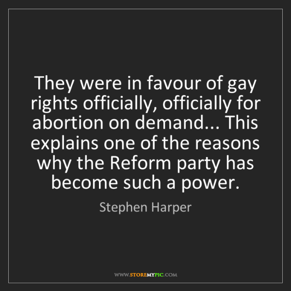 Stephen Harper: They were in favour of gay rights officially, officially...