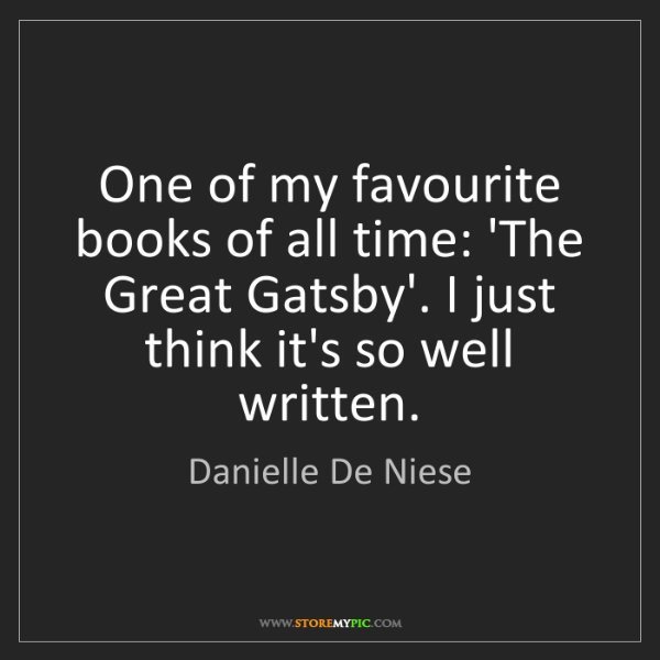 Danielle De Niese: One of my favourite books of all time: 'The Great Gatsby'....