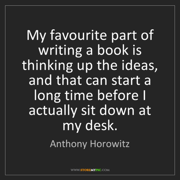 Anthony Horowitz: My favourite part of writing a book is thinking up the...