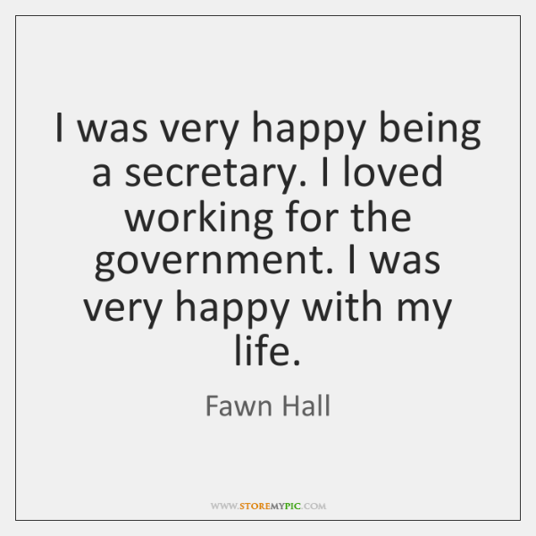 I was very happy being a secretary. I loved working for the ...