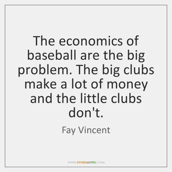 The economics of baseball are the big problem. The big clubs make ...