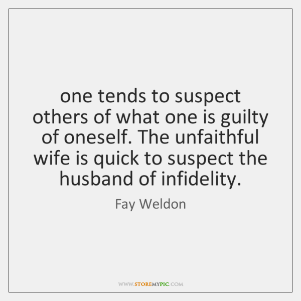 one tends to suspect others of what one is guilty of oneself. ...