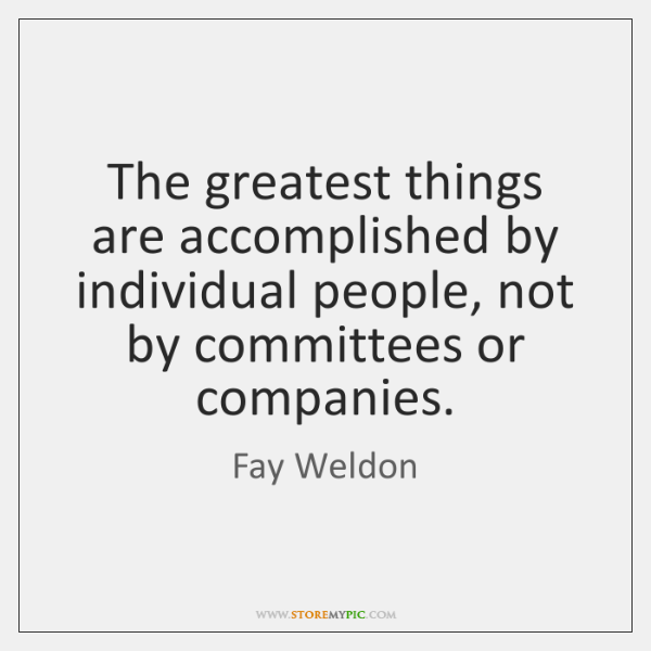 The greatest things are accomplished by individual people, not by committees or ...