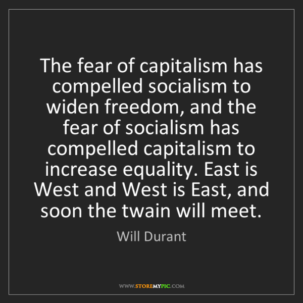 Will Durant: The fear of capitalism has compelled socialism to widen...