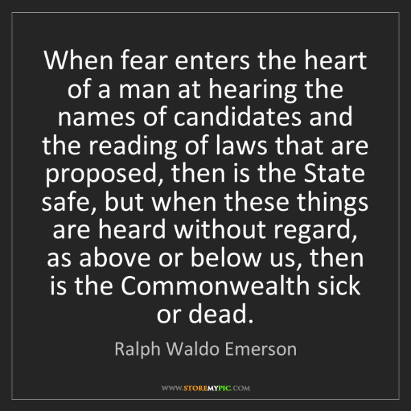 Ralph Waldo Emerson: When fear enters the heart of a man at hearing the names...