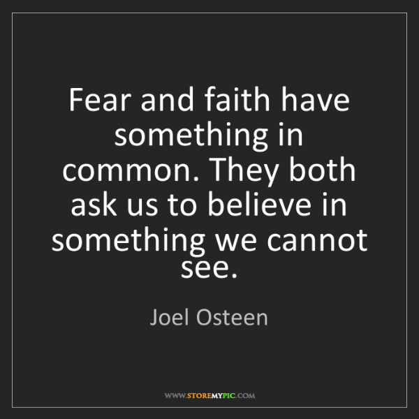 Joel Osteen: Fear and faith have something in common. They both ask...