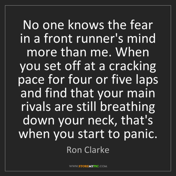 Ron Clarke: No one knows the fear in a front runner's mind more than...
