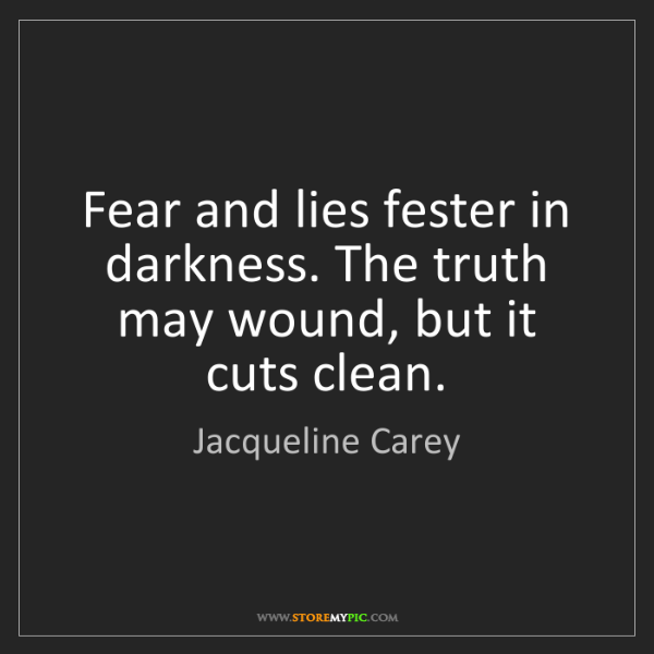 Jacqueline Carey: Fear and lies fester in darkness. The truth may wound,...