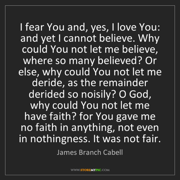 James Branch Cabell: I fear You and, yes, I love You: and yet I cannot believe....