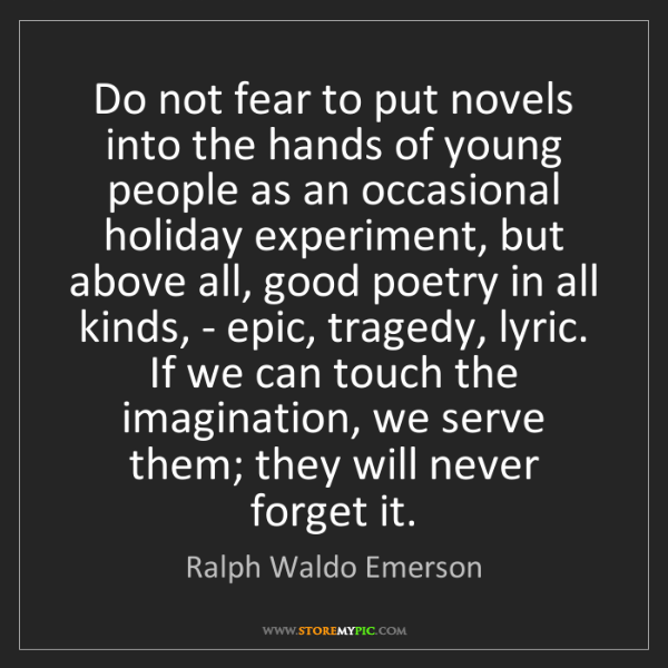 Ralph Waldo Emerson: Do not fear to put novels into the hands of young people...