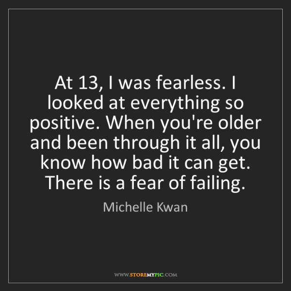 Michelle Kwan: At 13, I was fearless. I looked at everything so positive....
