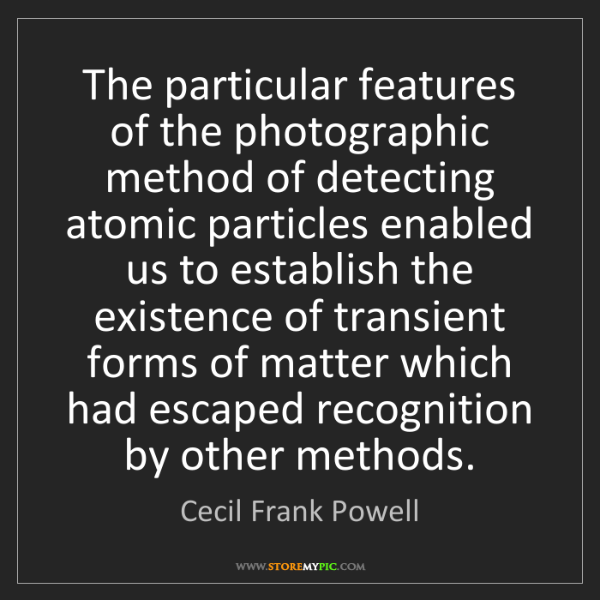 Cecil Frank Powell: The particular features of the photographic method of...