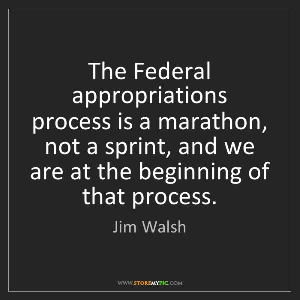 Jim Walsh: The Federal appropriations process is a marathon, not...