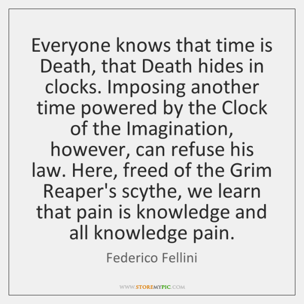Everyone knows that time is Death, that Death hides in clocks. Imposing ...