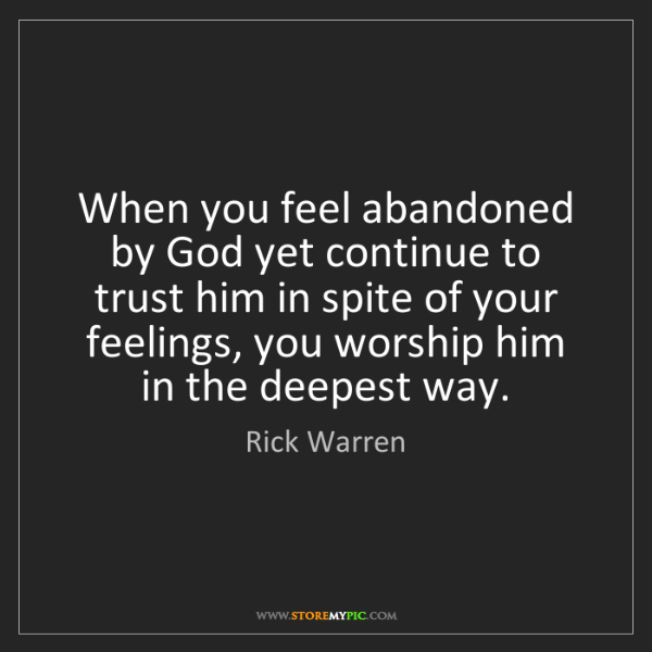 Rick Warren: When you feel abandoned by God yet continue to trust...
