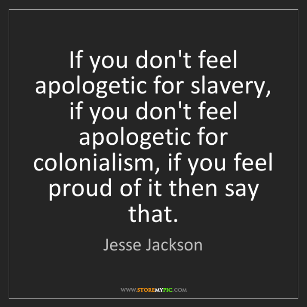 Jesse Jackson: If you don't feel apologetic for slavery, if you don't...