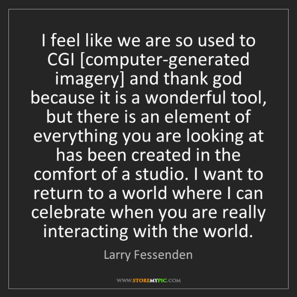 Larry Fessenden: I feel like we are so used to CGI [computer-generated...
