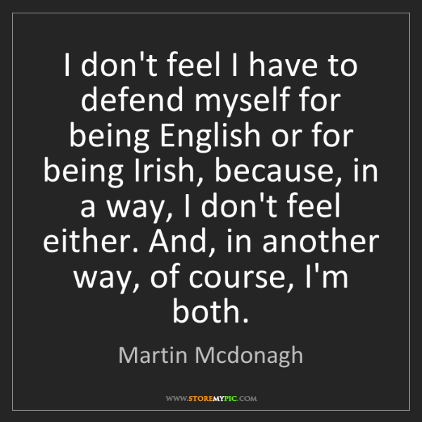Martin Mcdonagh: I don't feel I have to defend myself for being English...