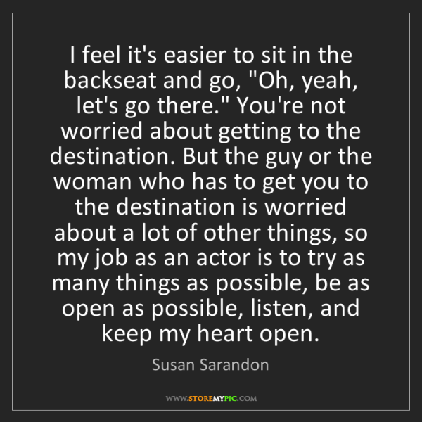 "Susan Sarandon: I feel it's easier to sit in the backseat and go, ""Oh,..."